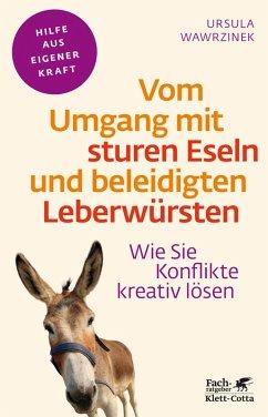 Vom Umgang mit sturen Eseln und beleidigten Leberwürsten (eBook, ePUB) - Wawrzinek, Ursula