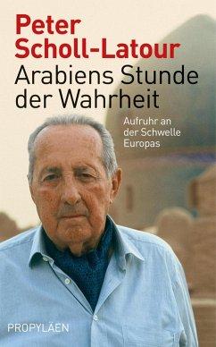 Arabiens Stunde der Wahrheit (eBook, ePUB) - Scholl-Latour, Peter