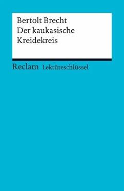 Lektüreschlüssel. Bertolt Brecht: Der kaukasische Kreidekreis (eBook, PDF) - Payrhuber, Franz-Josef