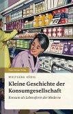Kleine Geschichte der Konsumgesellschaft (eBook, PDF)
