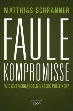 Faule Kompromisse (eBook, ePUB) - Schranner, Matthias