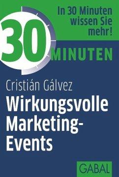 30 Minuten Wirkungsvolle Marketing-Events (eBook, PDF) - Gálvez, Cristián