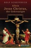 Allein Jesus Christus, der Gekreuzigte (eBook, ePUB)