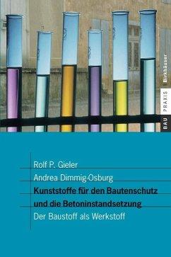 Kunststoffe für den Bautenschutz und die Betoninstandsetzung (eBook, PDF) - Gieler, Rolf P.; Dimmig-Osburg, Andrea