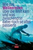 Wie das Wellenreiten über die Welt kam und was zwischendrin noch so alles passierte (eBook, ePUB)