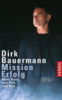 Mission Erfolg (eBook, ePUB) - Bauermann, Dirk