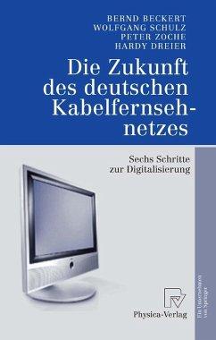 Die Zukunft des deutschen Kabelfernsehnetzes (eBook, PDF) - Beckert, Bernd; Dreier, Hardy; Zoche, Peter; Schulz, Wolfgang