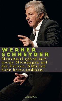Manchmal gehen mir meine Meinungen auf die Nerven. Aber ich habe keine anderen (eBook, ePUB) - Schneyder, Werner