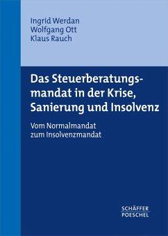 Das Steuerberatungsmandat in der Krise, Sanierung und Insolvenz (eBook, PDF) - Werdan, Ingrid; Ott, Wolfgang; Rauch, Klaus