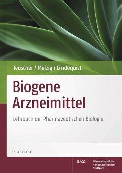 Biogene Arzneimittel (eBook, PDF) - Lindequist, Ulrike; Melzig, Matthias F.; Teuscher, Eberhard