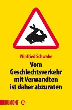 Vom Geschlechtsverkehr mit Verwandten ist daher abzuraten (eBook, ePUB) - Schwabe, Winfried