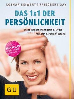 Das neue 1x1 der Persönlichkeit (eBook, ePUB) - Gay, Friedbert; Seiwert, Lothar