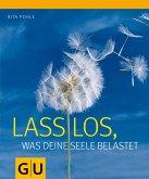 Lass los, was Deine Seele belastet (eBook, ePUB)