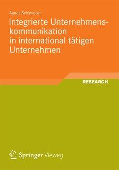 Integrierte Unternehmenskommunikation in international tätigen Unternehmen (eBook, PDF) - Schipanski, Agnes