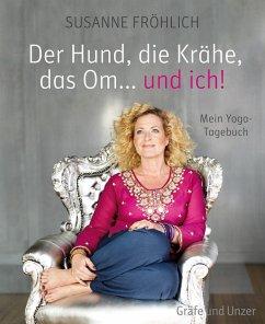 Der Hund, die Krähe, das Om... und ich! (eBook, ePUB) - Fröhlich, Susanne