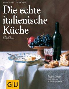 Die echte italienische Küche (eBook, ePUB) - Hess, Reinhardt; Sälzer, Sabine; Benussi, Franco