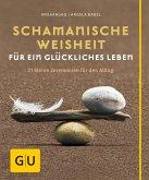 Schamanische Weisheit für ein glückliches Leben (eBook, ePUB)