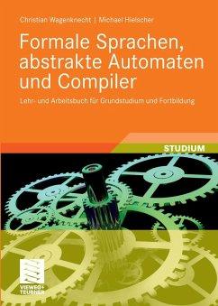 Formale Sprachen, abstrakte Automaten und Compiler (eBook, PDF) - Wagenknecht, Christian; Hielscher, Michael