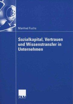 Sozialkapital, Vertrauen und Wissenstransfer in Unternehmen (eBook, PDF) - Fuchs, Manfred