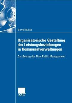 Organisatorische Gestaltung der Leistungsbeziehungen in Kommunalverwaltungen (eBook, PDF) - Rubel, Bernd