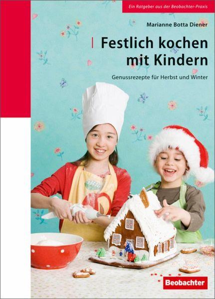 festlich kochen mit kindern ebook epub von marianne botta diener. Black Bedroom Furniture Sets. Home Design Ideas
