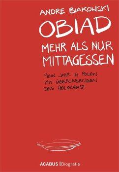 Obiad - Mehr als nur Mittagessen. Mein Jahr in Polen mit Überlebenden des Holocaust (eBook, PDF) - Biakowski, André