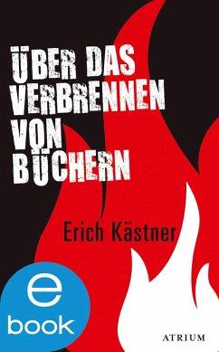 Über das Verbrennen von Büchern (eBook, ePUB) - Kästner, Erich