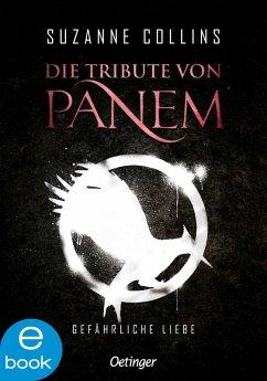 Gefährliche Liebe / Die Tribute von Panem Bd.2 (eBook, ePUB) - Collins, Suzanne