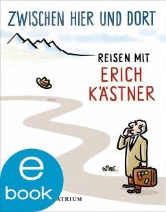 Zwischen hier und dort (eBook, ePUB) - Kästner, Erich