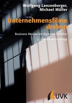 Unternehmensfilme drehen (eBook, ePUB) - Müller, Michael; Lanzenberger, Wolfgang