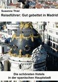 Reiseführer: Gut gebettet in Madrid. Die schönsten Hotels in der spanischen Hauptstadt. (eBook, ePUB)