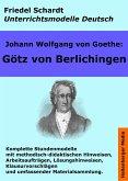 Johann Wolfgang von Goethe: Götz von Berlichingen. Unterrichtsmodell und Unterrichtsvorbereitungen. Unterrichtsmaterial und komplette Stundenmodelle für den Deutschunterricht. (eBook, ePUB)