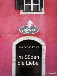 Im Süden die Liebe. Band 1. Romantische, lustige und witzige Liebesgeschichten! (eBook, ePUB) - Costa, Friederike; Bauer, Angeline