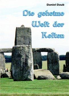 Die geheime Welt der Kelten (eBook, ePUB) - Daub, Daniel