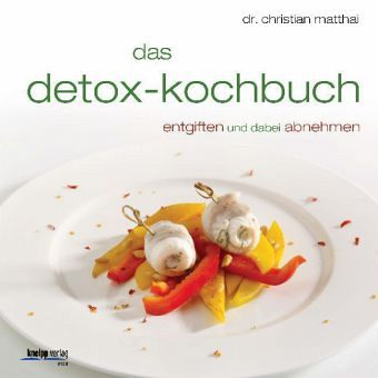 das detox kochbuch von christian matthai buch. Black Bedroom Furniture Sets. Home Design Ideas