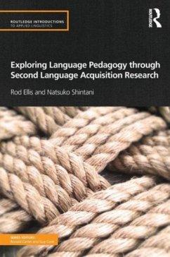 Exploring Language Pedagogy through Second Language Acquisition Research - Ellis, Rod (University of Auckland, New Zealand); Shintani, Natsuko (National Institute of Education, Nanyang Technolo
