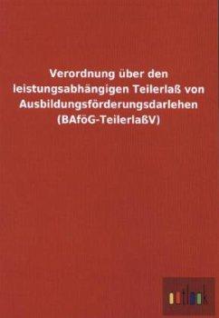 Verordnung über den leistungsabhängigen Teilerlaß von Ausbildungsförderungsdarlehen (BAföG-TeilerlaßV)