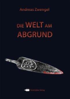 Die Welt am Abgrund - Zwengel, Andreas