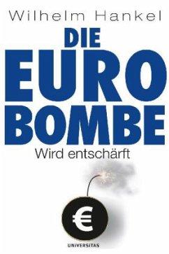 Die Euro-Bombe wird entschärft - Hankel, Wilhelm