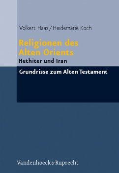 Religionen des Alten Orients (eBook, PDF) - Haas, Volkert; Koch, Heidemarie