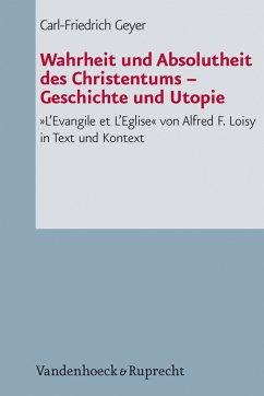 Wahrheit und Absolutheit des Christentums - Geschichte und Utopie (eBook, PDF) - Geyer, Carl-Friedrich