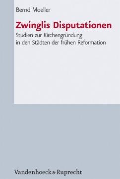 Zwinglis Disputationen (eBook, PDF) - Moeller, Bernd