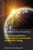 Zukunftsperspektiven im theologisch-naturwissenschaftlichen Dialog (eBook, PDF)