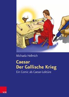 Caesar, Der Gallische Krieg (eBook, PDF) - Hellmich, Michaela
