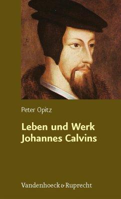 Leben und Werk Johannes Calvins (eBook, PDF) - Opitz, Peter