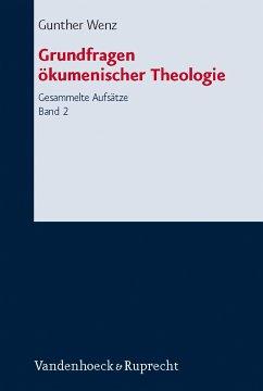 Grundfragen ökumenischer Theologie (eBook, PDF) - Wenz, Gunther