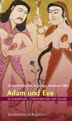 Adam und Eva in Judentum, Christentum und Islam (eBook, PDF) - Ego, Beate; Eißler, Friedmann; Böttrich, Christfried