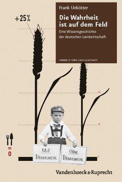 Die Wahrheit ist auf dem Feld (eBook, PDF) - Uekötter, Frank