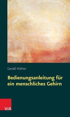 Bedienungsanleitung für ein menschliches Gehirn (eBook, PDF) - Hüther, Gerald