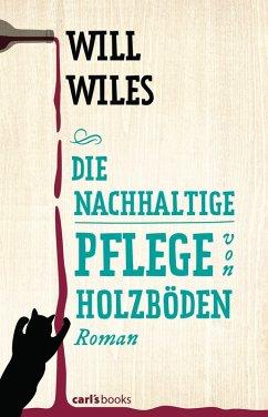 Die nachhaltige Pflege von Holzböden (eBook, ePUB) - Wiles, Will
